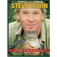 Steve Irwin. A Tribute In Words And Pictures