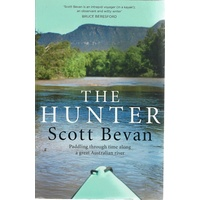 The Hunter. Paddling Through Time Along A Great Australian River