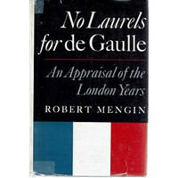 No Laurels For De Gaulle. An Appraisal Of The London Years
