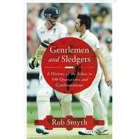 Gentlemen And Sledgers. A History Of The Ashes In 100 Quotations And Confrontations