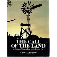 The Call Of The Land. A History Of Queensland To The Present Day