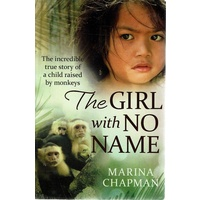 The Girl With No Name. The Incredible True Story Of A Child Raised By Monkeys