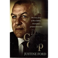 The Good Cop. The True Story Of Ron Iddles, Australia's Greatest Detective