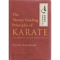 The Twenty Guiding Principles Of Karate. The Spiritual Legacy Of The Master