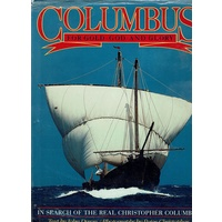 Columbus For Gold. God And Glory. In Search Of The Real Christopher Columbus