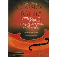 Classical Music. The Great Composers And Their Masterworks