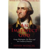 An Imperfect God. George Washington, His Slaves And The Creation Of America