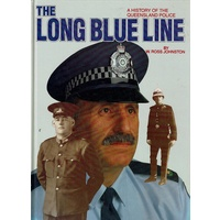 The Long Blue Line. A History Of Queensland Police