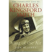 King Of The Air. The  Turbulent Life Of Charles Kingsford Smith