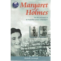 Margaret Holmes. The Life And Times Of An Australian Peace Campaigner