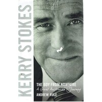 Kerry Stokes. The Boy From Nowhere. A Great Australian Journey