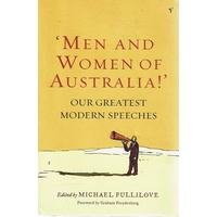 Men And Women Of Australia. Our Greatest Modern Speeches
