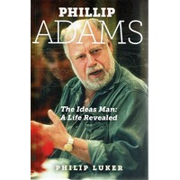 Phillip Adams. The Ideas Man. A Life Revealed