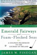 Emerald Fairways And Foam Flecked Seas. A Golfer's Pilgrimage To The Courses Of Ireland