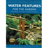 Water Features For The Garden Including 16 Easy To Build Projects