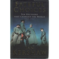 Fateful Choices. Ten Decisions That Changed The World 1940-1941