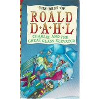 The Best Of Roald Dahl. Charlie And The Great Glass Elevator