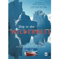 Ship in the Wilderness. Voyages of the MS Explorer Through the Last Wild Places on Earth
