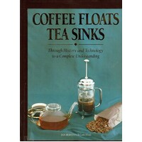 Coffee Floats Tea Sinks. Through History And Technology To A Complete Understanding