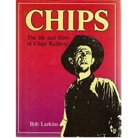 Chips. The Life And Films Of Chips Rafferty
