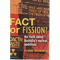 Fact Of Fission. The Truth About Australia's Nuclear Ambitions