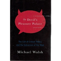 The Devil's Pleasure Palace. The Cult of Critical Theory and the Subversion of the West