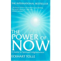The Power Of Now. A Guide To Spiritual Enlightenment