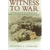 Witness To War. Diaries Of The Second World War In Europe And The Middle East