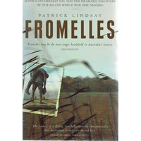 Fromelles. Australia's Darkest Day And The Dramatic Discovery Of Our Fallen World War One Diggers