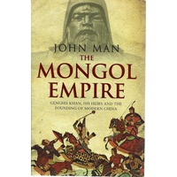 The Mongol Empire. Genghis Khan, his heirs and the founding of modern China
