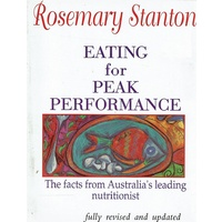 Eating For Peak Performance. The Facts From Australia's Leading Nutritionist