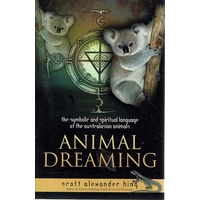 Animal Dreaming. The Symbolic And Spriritual Language Of The Australasian Animals