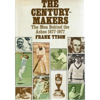 The Century Makers. The Men Behind The Ashes 1877-1977