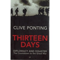 Thirteen Days. Diplomacy And Disaster. The Countdown To The Great War