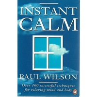 Instant Calm. Over 100 Successful Techniques For Relaxing Mind And Body