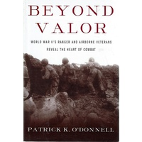 Beyond Valor. World War II's Ranger And Airborne Veterans Reveal The Heart Of Combat