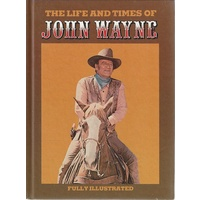 The Life And Times Of John Wayne. The Legacy Of A Giant