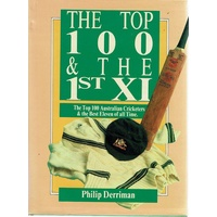 The Top 100 & The 1st XI. The Top 100 Australian Cricketers And The Best Eleven Of All Time