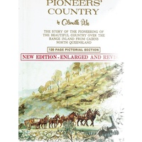 Pioneers Country. The Story Of The Pioneering Of The Beautiful Country Over The Range Inland From Cairns North Queensland