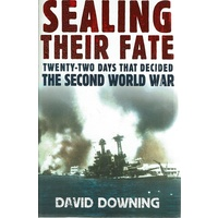 Sealing Their Fate. Twenty Two Days That Decided The Second World War