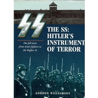 The SS. Hitler's Instrument Of Terror. The Full Story From Street Fighters To The Waffen-SS