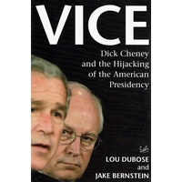 Vice. Dick Cheney And The Hijacking Of The American Presidency