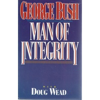 George Bush. Man Of Integrity