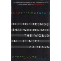 The Extreme Future. The Top Trends That Will Reshape The World In The Next 20 Years