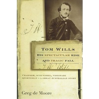 Tom Wills His Spectacular Rise And Tragic Fall
