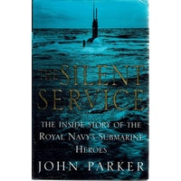The Silent Service. The Inside Story Of The Royal Navy's Submarine Heroes