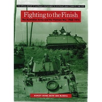 Fighting To The Finish. The Australian Army And The Vietnam War 1968-1975