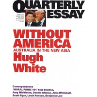 Without America. Australia in the New Asia. Quarterly Essay 68