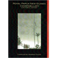 Royal Papua New Guinea Constabulary. A Pictorial History