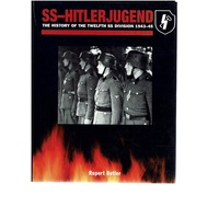 SS - Hitler Jugend. The History Of The Twelfth SS Division 1943-45
